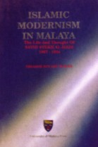 Islamic Modernism in Malaysia: The Life and Thought of Sayid Sheikh Al-Hadi 1867-1934