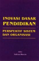 Inovasi Dasar Pendidikan : Perspektif Sistem dan Organisasi