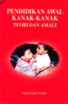 Pendidikan Awal Kanak-kanak: Teori dan Amali