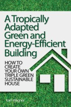 A Tropically Adapted Green and Energy-Efficient Building: How to Create Your Own Triple Green Sustainable House