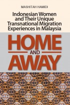 Home and Away Indonesian Women and Their Unique Transnational Migration Experiences in Malaysia