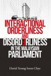 Interactional Orderliness and Disorderliness in the Malaysian Parliament