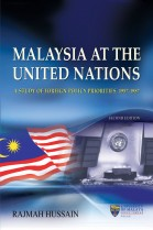 Malaysia at the United Nations: A Study of Foreign Policy Priorities, 1957-1987 Second Edition (Soft Cover)
