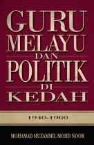 Guru Melayu dan Politik di Kedah: 1940-1960