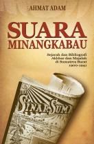 Suara Minangkabau: Sejarah dan Bibliografi Akhbar dan Majalah di Sumatera Barat 1900-1941