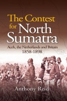 The Contest for North Sumatra: Aceh, the Netherlands and Britain 1858-1898