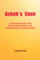 Acheh Case: A Historical Study of the National Movement for the Independence of�������������