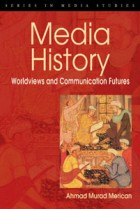 Media History Worldviews and communication futures
