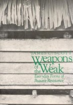 Weapons of the Weak: Everydayforms of Peasant Resistance