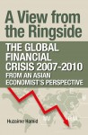 A View from the Ringside: The Global Financial Crisis 2007-2010 from an Asian Economist's Perspective