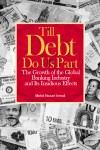 Till Debt Do Us Part: The Growth of the Global Banking Industry and Its Insidious Effect