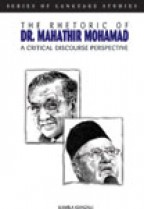 The Rhetoric Dr. Mahathir Mohamad: A Critical Discourse Perspective (hard cover)