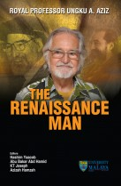Royal Professor Ungku A. Aziz: The Renaissance Man (Hard Cover)