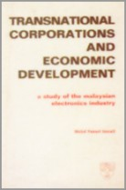 Transnational Corporations and Economic Development: A Study of The Malaysian Electronics Industry